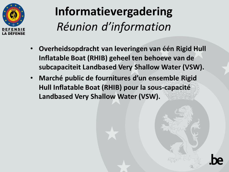 2 Informatievergadering Réunion d'information Overheidsopdracht van leveringen van één Rigid Hull Inflatable Boat (RHIB) geheel ten behoeve van de subcapaciteit Landbased Very Shallow Water (VSW).