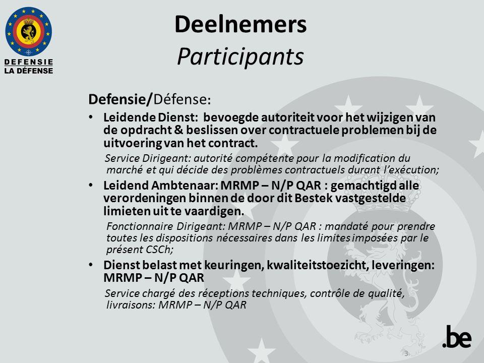 3 Deelnemers Participants Defensie/Défense : Leidende Dienst: bevoegde autoriteit voor het wijzigen van de opdracht & beslissen over contractuele problemen bij de uitvoering van het contract.