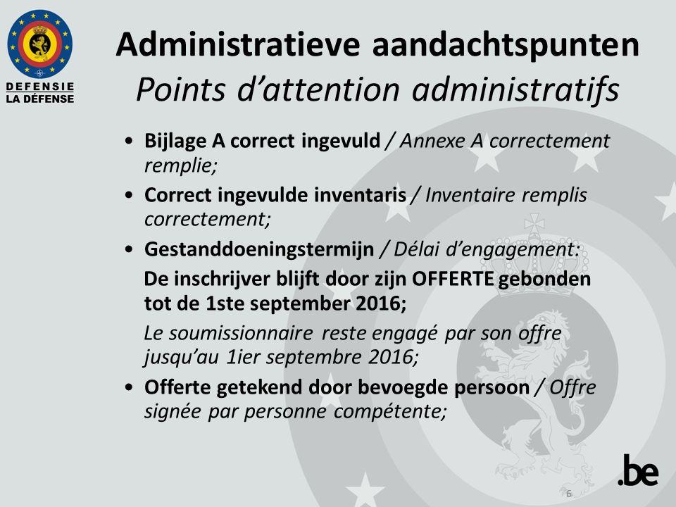 6 Administratieve aandachtspunten Points d'attention administratifs Bijlage A correct ingevuld / Annexe A correctement remplie; Correct ingevulde inve