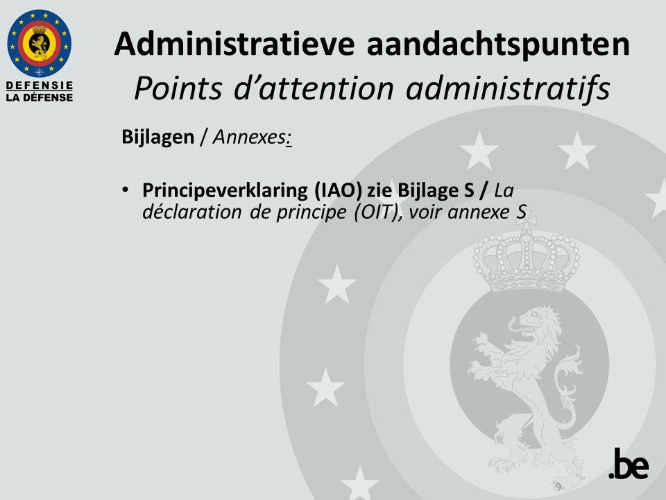9 Administratieve aandachtspunten Points d'attention administratifs Bijlagen / Annexes: Principeverklaring (IAO) zie Bijlage S / La déclaration de principe (OIT), voir annexe S