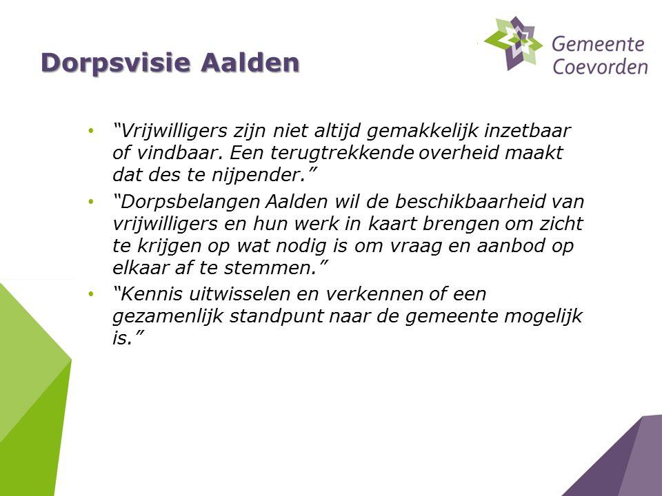 """Dorpsvisie Aalden """"Vrijwilligers zijn niet altijd gemakkelijk inzetbaar of vindbaar. Een terugtrekkende overheid maakt dat des te nijpender."""" """"Dorpsbe"""