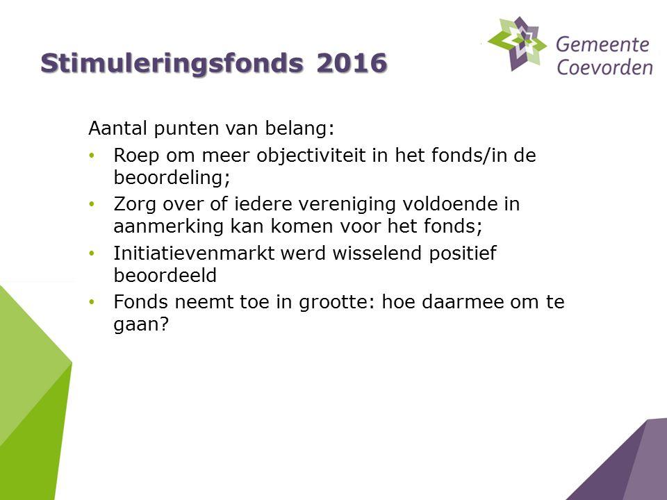 Stimuleringsfonds 2016 Aantal punten van belang: Roep om meer objectiviteit in het fonds/in de beoordeling; Zorg over of iedere vereniging voldoende in aanmerking kan komen voor het fonds; Initiatievenmarkt werd wisselend positief beoordeeld Fonds neemt toe in grootte: hoe daarmee om te gaan