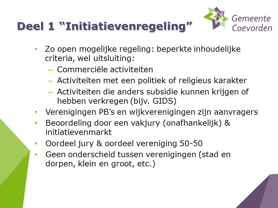 """Deel 1 """"Initiatievenregeling"""" Zo open mogelijke regeling: beperkte inhoudelijke criteria, wel uitsluiting: – Commerciële activiteiten – Activiteiten m"""