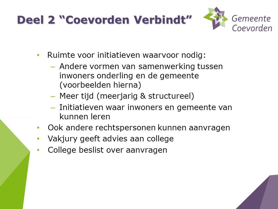 """Deel 2 """"Coevorden Verbindt"""" Ruimte voor initiatieven waarvoor nodig: – Andere vormen van samenwerking tussen inwoners onderling en de gemeente (voorbe"""