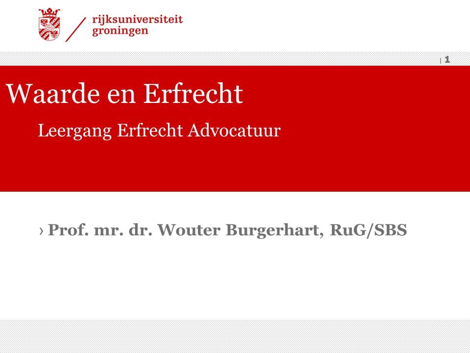 | 1 › Prof. mr. dr. Wouter Burgerhart, RuG/SBS Waarde en Erfrecht Leergang Erfrecht Advocatuur | 1