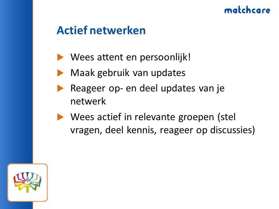 Actief netwerken  Wees attent en persoonlijk!  Maak gebruik van updates  Reageer op- en deel updates van je netwerk  Wees actief in relevante groe