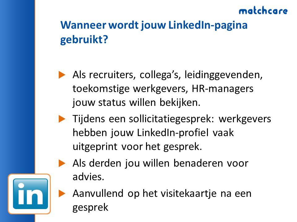 Wanneer wordt jouw LinkedIn-pagina gebruikt?  Als recruiters, collega's, leidinggevenden, toekomstige werkgevers, HR-managers jouw status willen beki
