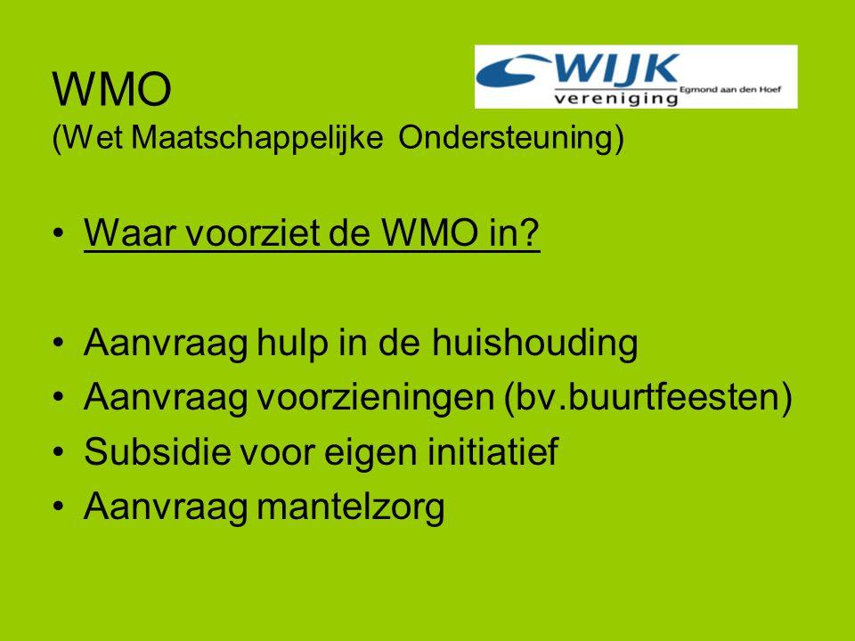 WMO (Wet Maatschappelijke Ondersteuning) Waar voorziet de WMO in? Aanvraag hulp in de huishouding Aanvraag voorzieningen (bv.buurtfeesten) Subsidie vo