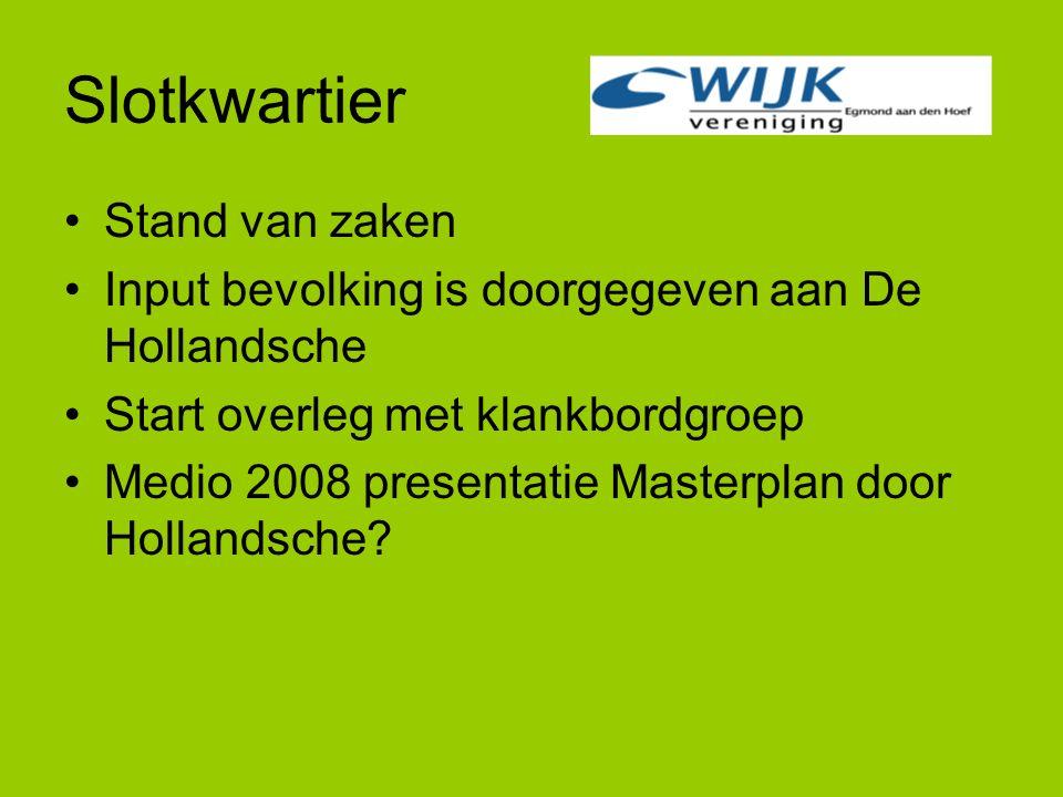 Slotkwartier Stand van zaken Input bevolking is doorgegeven aan De Hollandsche Start overleg met klankbordgroep Medio 2008 presentatie Masterplan door Hollandsche