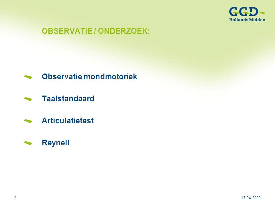 917-04-2009 OBSERVATIE / ONDERZOEK: Observatie mondmotoriek Taalstandaard Articulatietest Reynell