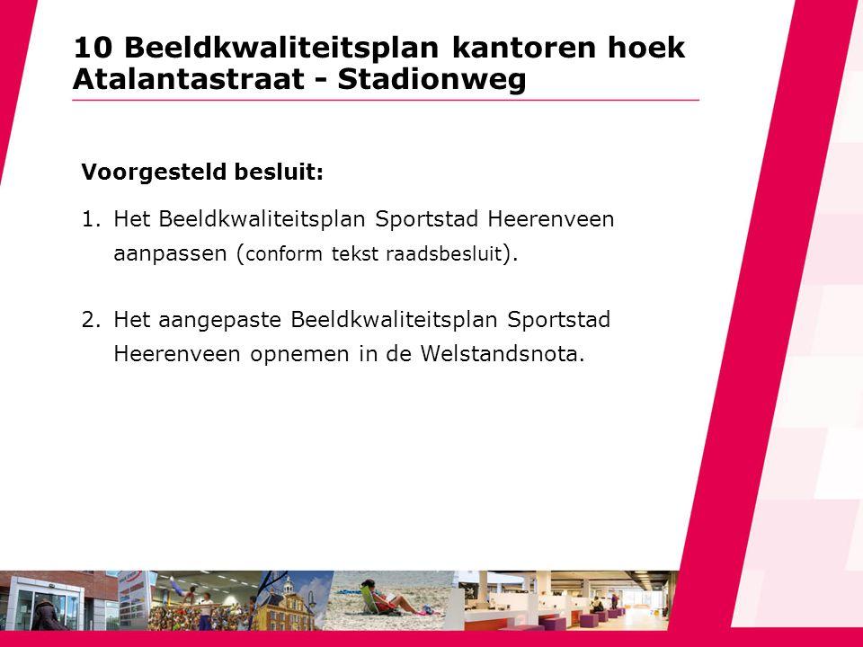 10 Beeldkwaliteitsplan kantoren hoek Atalantastraat - Stadionweg Voorgesteld besluit: 1.Het Beeldkwaliteitsplan Sportstad Heerenveen aanpassen ( confo
