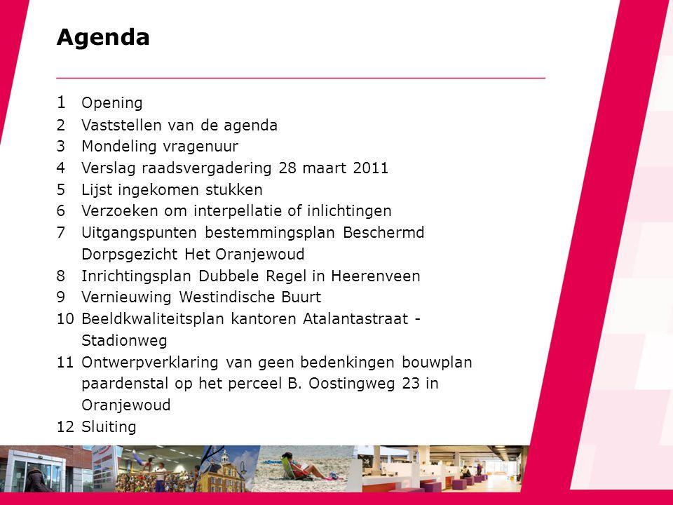 Agenda 1 Opening 2Vaststellen van de agenda 3Mondeling vragenuur 4Verslag raadsvergadering 28 maart 2011 5Lijst ingekomen stukken 6Verzoeken om interp