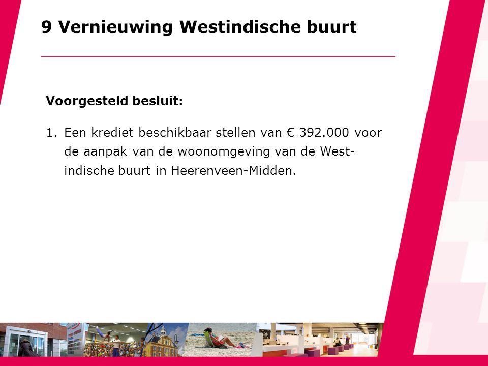 9 Vernieuwing Westindische buurt Voorgesteld besluit: 1.Een krediet beschikbaar stellen van € 392.000 voor de aanpak van de woonomgeving van de West-