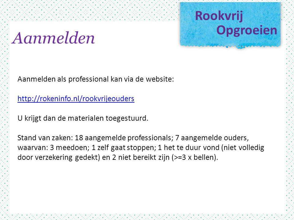 Rookvrij Opgroeien Aanmelden als professional kan via de website: http://rokeninfo.nl/rookvrijeouders U krijgt dan de materialen toegestuurd.