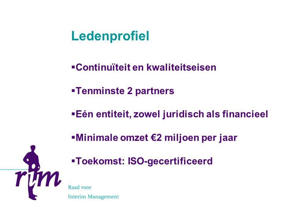 Ledenprofiel  Continuïteit en kwaliteitseisen  Tenminste 2 partners  Eén entiteit, zowel juridisch als financieel  Minimale omzet €2 miljoen per jaar  Toekomst: ISO-gecertificeerd