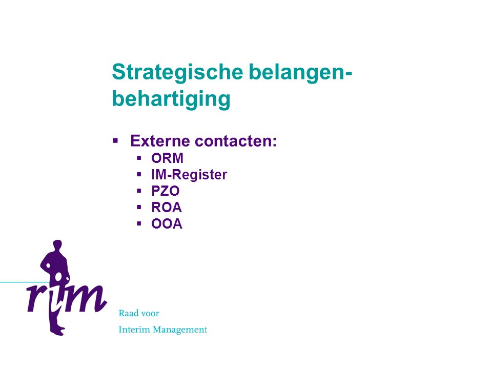 Strategische belangen- behartiging  Externe contacten:  ORM  IM-Register  PZO  ROA  OOA
