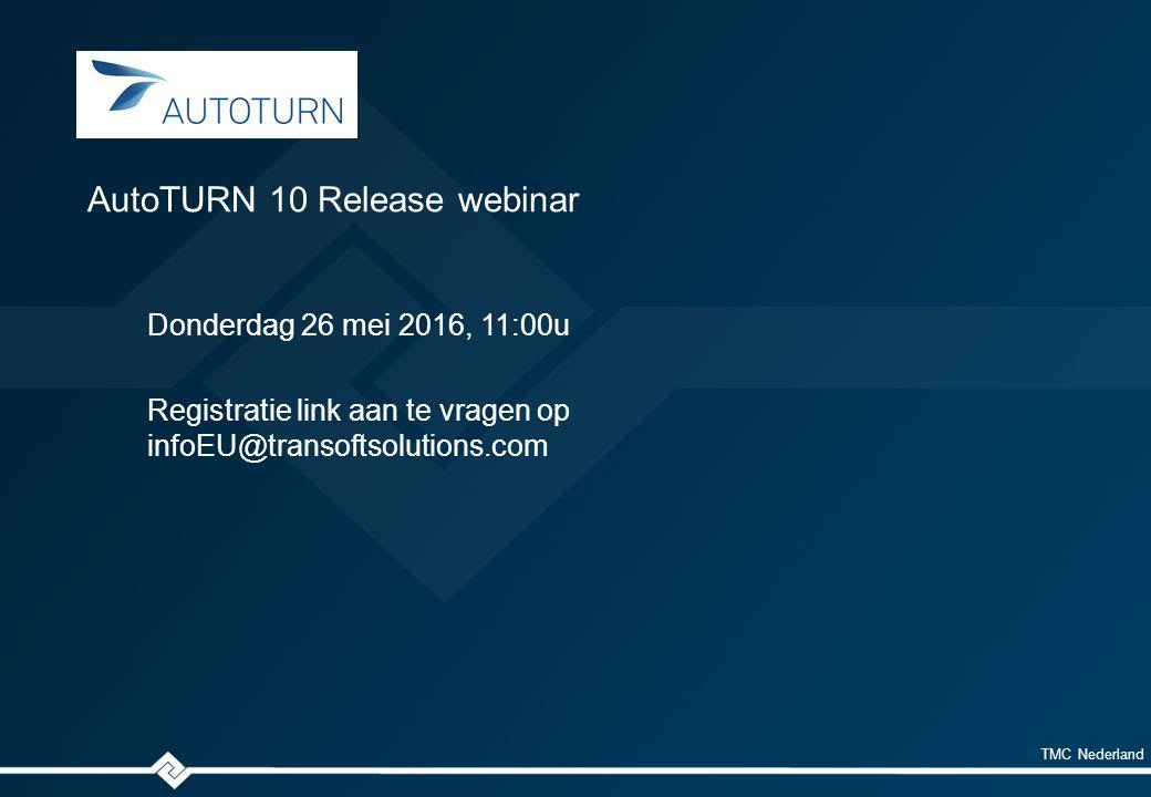 TMC Nederland Donderdag 26 mei 2016, 11:00u Registratie link aan te vragen op infoEU@transoftsolutions.com AutoTURN 10 Release webinar