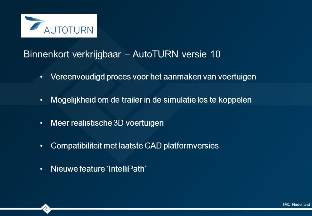 TMC Nederland Vereenvoudigd proces voor het aanmaken van voertuigen Mogelijkheid om de trailer in de simulatie los te koppelen Meer realistische 3D voertuigen Compatibiliteit met laatste CAD platformversies Nieuwe feature 'IntelliPath' Binnenkort verkrijgbaar – AutoTURN versie 10