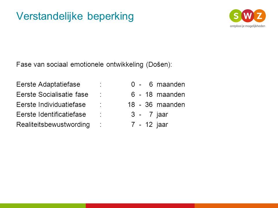 Verstandelijke beperking Fase van sociaal emotionele ontwikkeling (Došen): Eerste Adaptatiefase: 0 - 6 maanden Eerste Socialisatie fase: 6 - 18 maande
