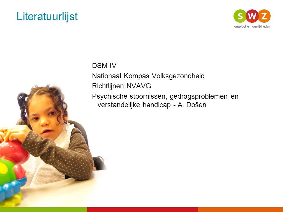 Literatuurlijst DSM IV Nationaal Kompas Volksgezondheid Richtlijnen NVAVG Psychische stoornissen, gedragsproblemen en verstandelijke handicap - A. Doš