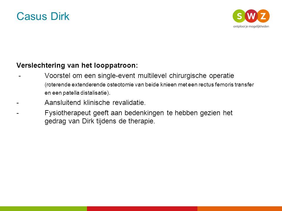 Casus Dirk Verslechtering van het looppatroon: -Voorstel om een single-event multilevel chirurgische operatie (roterende extenderende osteotomie van b