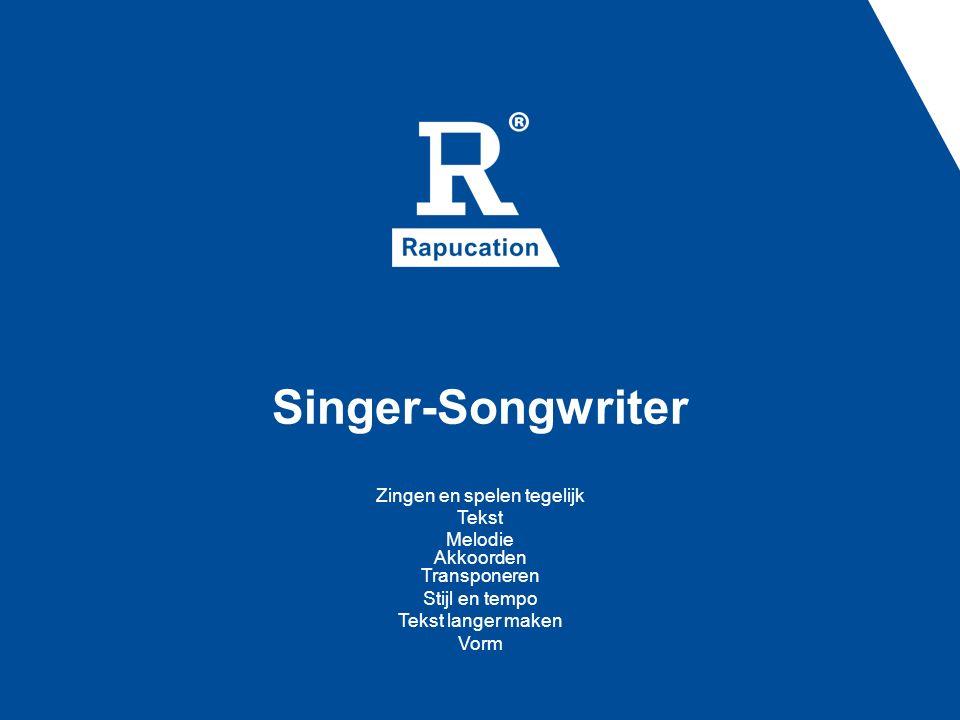 Singer-Songwriter Zingen en spelen tegelijk Tekst Melodie Akkoorden Transponeren Stijl en tempo Tekst langer maken Vorm
