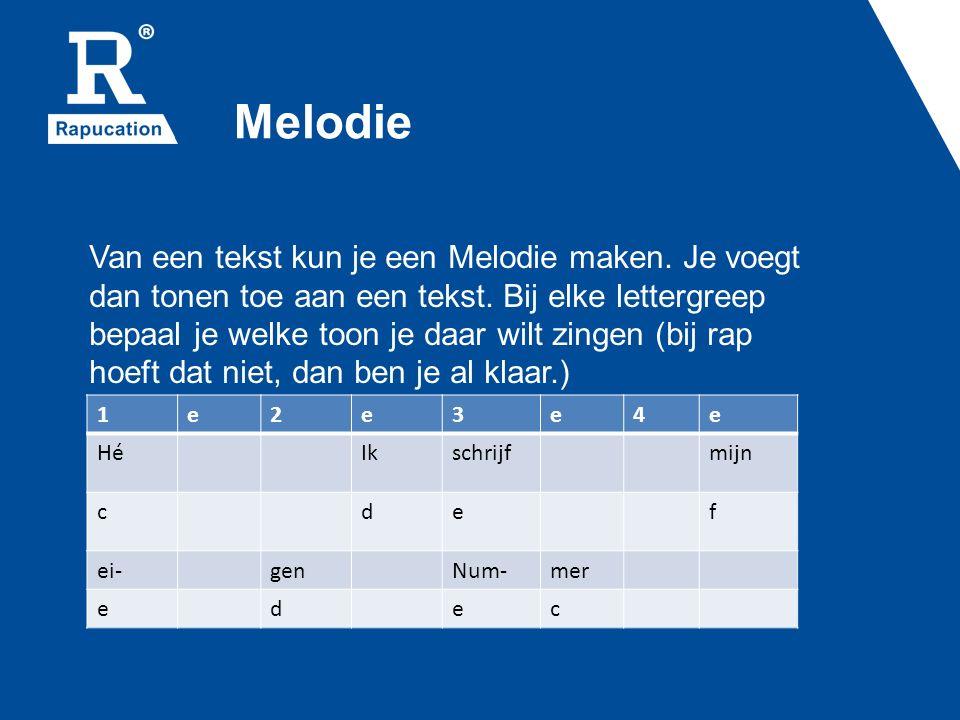 Melodie Van een tekst kun je een Melodie maken. Je voegt dan tonen toe aan een tekst. Bij elke lettergreep bepaal je welke toon je daar wilt zingen (b
