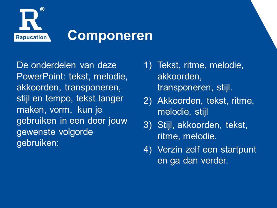 Componeren De onderdelen van deze PowerPoint: tekst, melodie, akkoorden, transponeren, stijl en tempo, tekst langer maken, vorm, kun je gebruiken in e