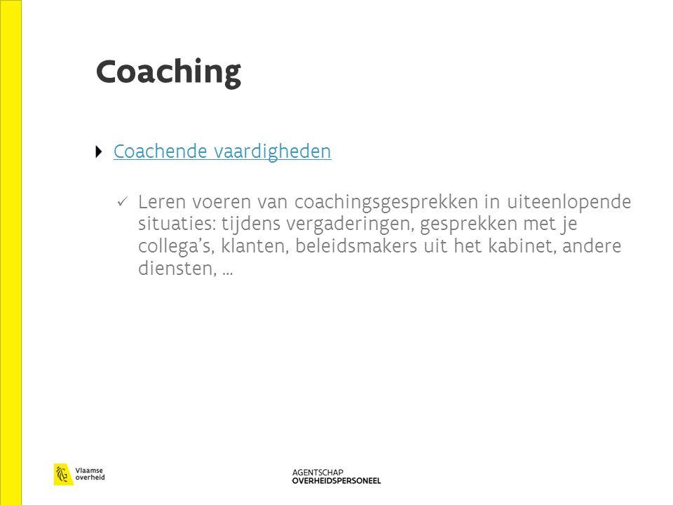 Coaching Coachende vaardigheden Leren voeren van coachingsgesprekken in uiteenlopende situaties: tijdens vergaderingen, gesprekken met je collega's, k