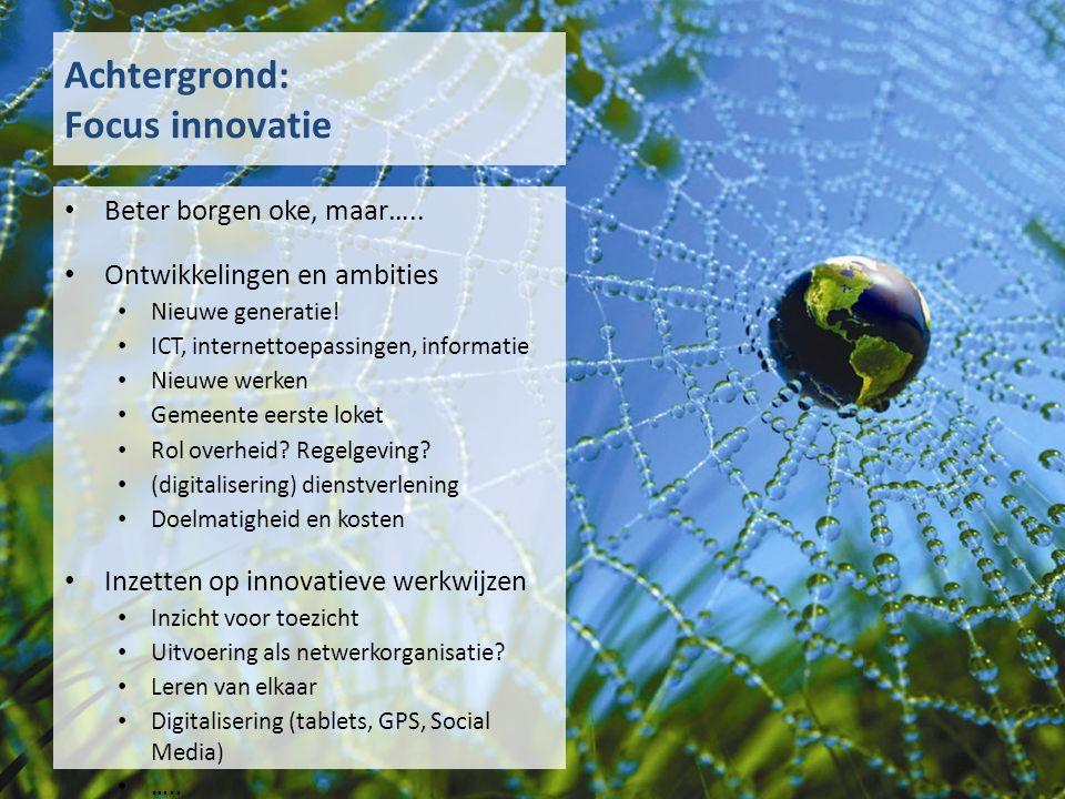 Achtergrond: Focus innovatie Beter borgen oke, maar….. Ontwikkelingen en ambities Nieuwe generatie! ICT, internettoepassingen, informatie Nieuwe werke