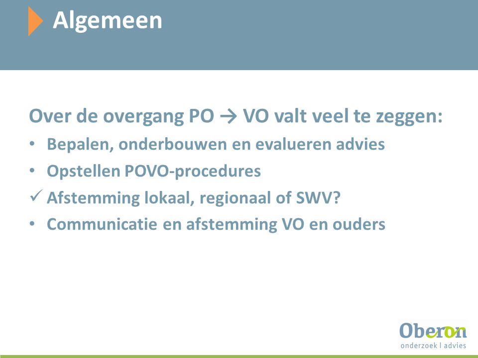 Algemeen Over de overgang PO → VO valt veel te zeggen: Bepalen, onderbouwen en evalueren advies Opstellen POVO-procedures Afstemming lokaal, regionaal of SWV.