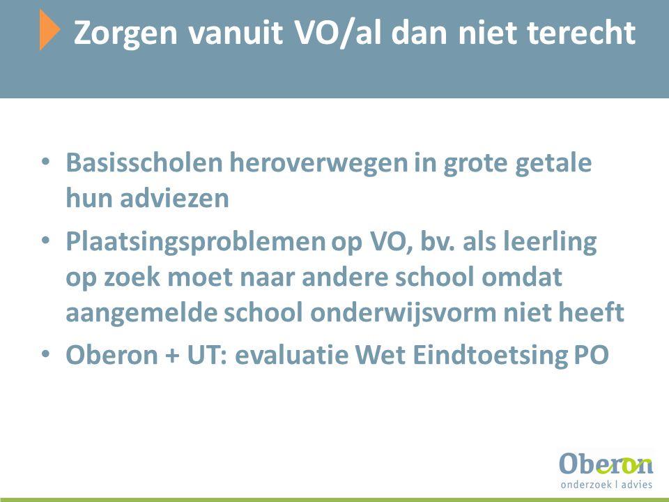 Zorgen vanuit VO/al dan niet terecht Basisscholen heroverwegen in grote getale hun adviezen Plaatsingsproblemen op VO, bv.