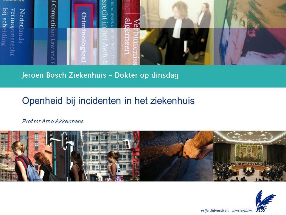Openheid bij incidenten in het ziekenhuis Jeroen Bosch Ziekenhuis – Dokter op dinsdag Openheid bij incidenten in het ziekenhuis Prof mr Arno Akkermans