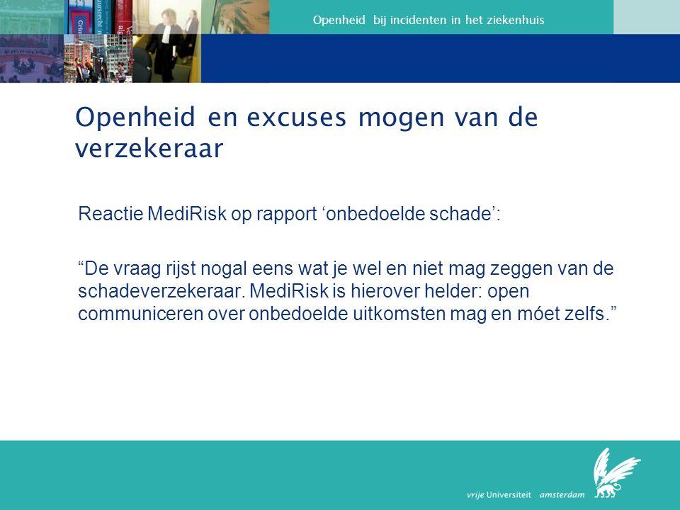 Openheid bij incidenten in het ziekenhuis Openheid en excuses mogen van de verzekeraar Reactie MediRisk op rapport 'onbedoelde schade': De vraag rijst nogal eens wat je wel en niet mag zeggen van de schadeverzekeraar.