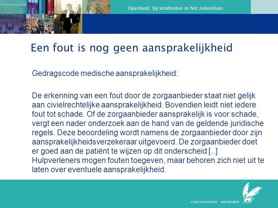 Openheid bij incidenten in het ziekenhuis Een fout is nog geen aansprakelijkheid Gedragscode medische aansprakelijkheid: De erkenning van een fout door de zorgaanbieder staat niet gelijk aan civielrechtelijke aansprakelijkheid.