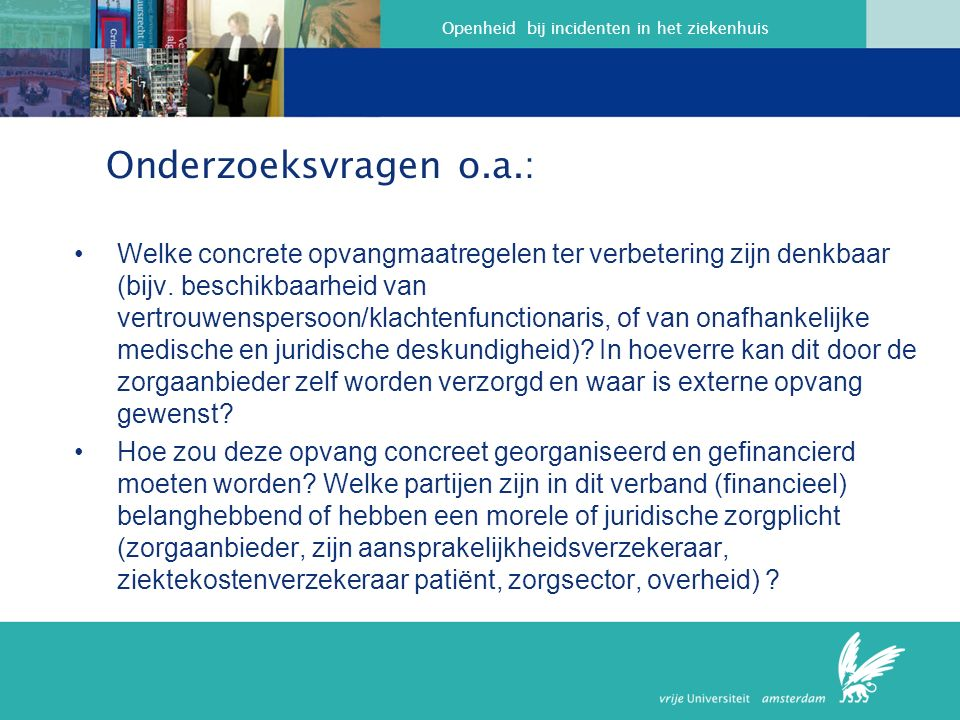 Openheid bij incidenten in het ziekenhuis Onderzoeksvragen o.a.: Welke concrete opvangmaatregelen ter verbetering zijn denkbaar (bijv.