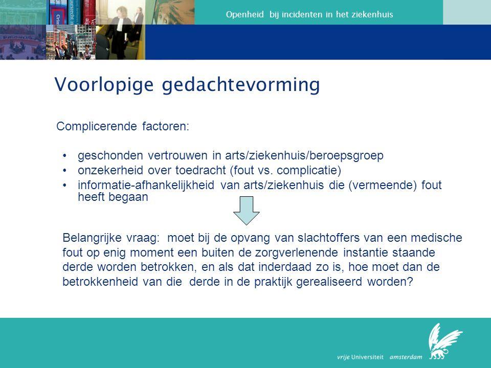Openheid bij incidenten in het ziekenhuis Voorlopige gedachtevorming Complicerende factoren: geschonden vertrouwen in arts/ziekenhuis/beroepsgroep onzekerheid over toedracht (fout vs.