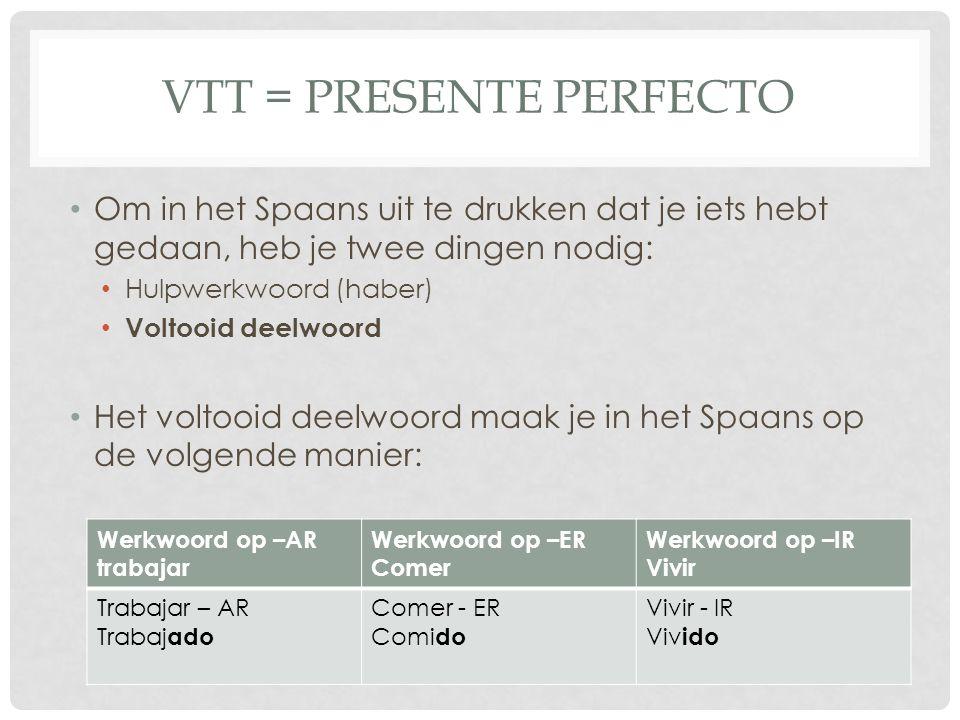 VTT = PRESENTE PERFECTO Om in het Spaans uit te drukken dat je iets hebt gedaan, heb je twee dingen nodig: Hulpwerkwoord (haber) Voltooid deelwoord He