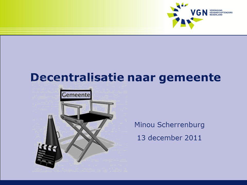 Decentralisatie naar gemeente Minou Scherrenburg 13 december 2011