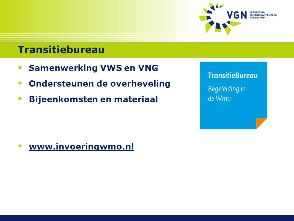 Transitiebureau  Samenwerking VWS en VNG  Ondersteunen de overheveling  Bijeenkomsten en materiaal  www.invoeringwmo.nl www.invoeringwmo.nl