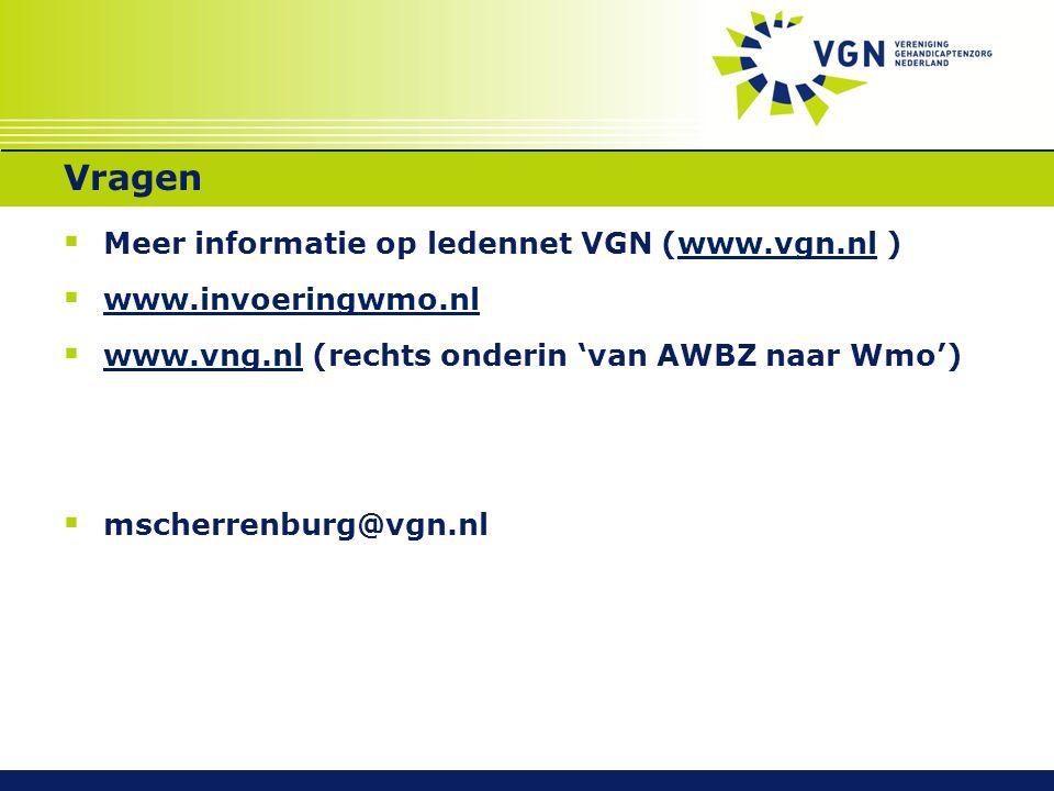 Vragen  Meer informatie op ledennet VGN (www.vgn.nl )www.vgn.nl  www.invoeringwmo.nl www.invoeringwmo.nl  www.vng.nl (rechts onderin 'van AWBZ naar Wmo') www.vng.nl  mscherrenburg@vgn.nl