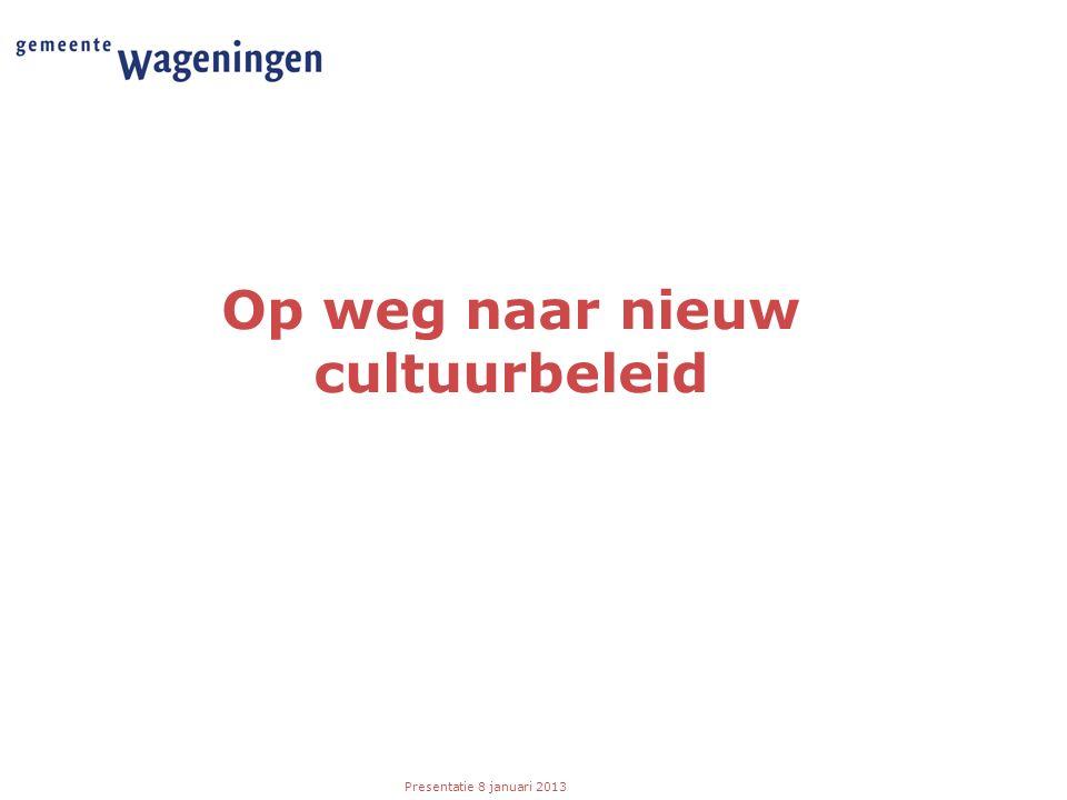 Presentatie 8 januari 2013 Op weg naar nieuw cultuurbeleid