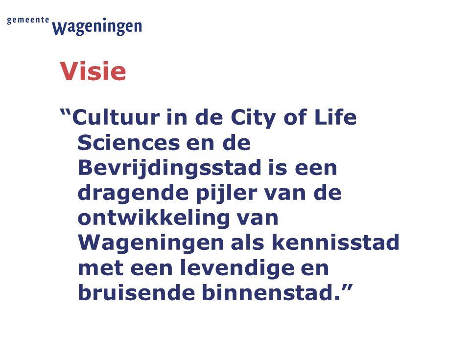 """Visie """"Cultuur in de City of Life Sciences en de Bevrijdingsstad is een dragende pijler van de ontwikkeling van Wageningen als kennisstad met een leve"""
