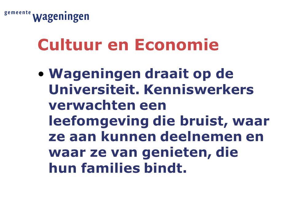 Cultuur en Economie Wageningen draait op de Universiteit. Kenniswerkers verwachten een leefomgeving die bruist, waar ze aan kunnen deelnemen en waar z