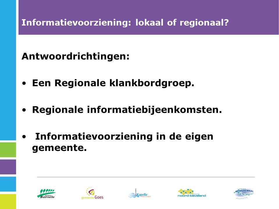 Informatievoorziening: lokaal of regionaal. Antwoordrichtingen: Een Regionale klankbordgroep.