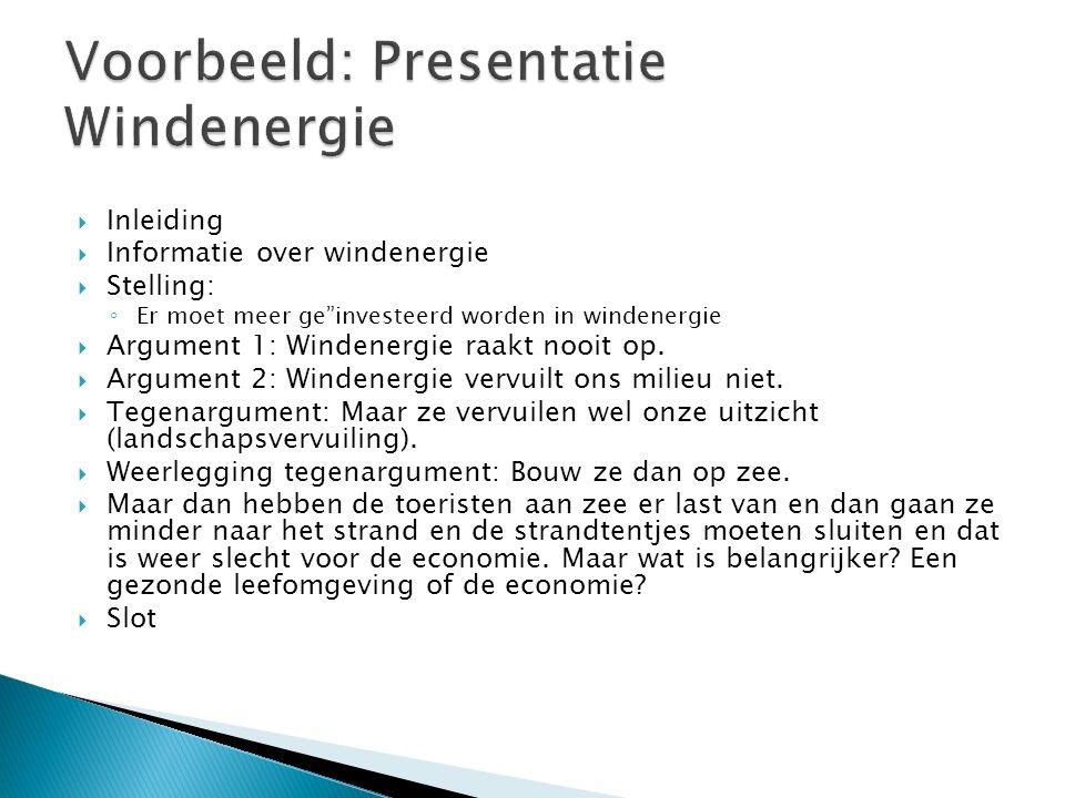  Inleiding  Informatie over windenergie  Stelling: ◦ Er moet meer ge investeerd worden in windenergie  Argument 1: Windenergie raakt nooit op.