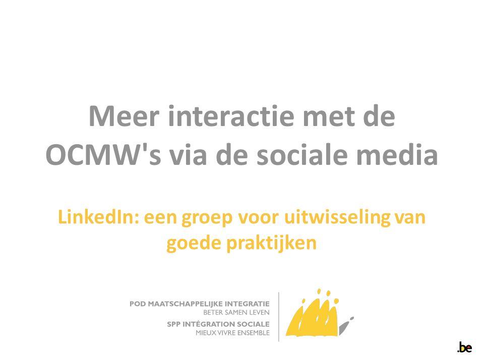 Meer interactie met de OCMW s via de sociale media LinkedIn: een groep voor uitwisseling van goede praktijken