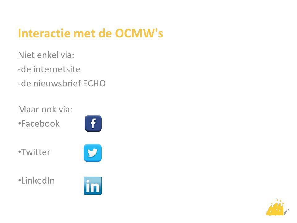 Interactie met de OCMW s Niet enkel via: -de internetsite -de nieuwsbrief ECHO Maar ook via: Facebook Twitter LinkedIn