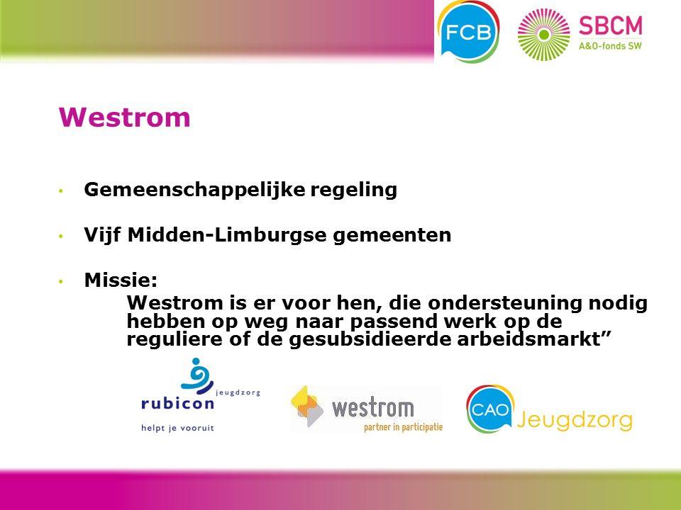 Gemeenschappelijke regeling Vijf Midden-Limburgse gemeenten Missie: Westrom is er voor hen, die ondersteuning nodig hebben op weg naar passend werk op de reguliere of de gesubsidieerde arbeidsmarkt Westrom