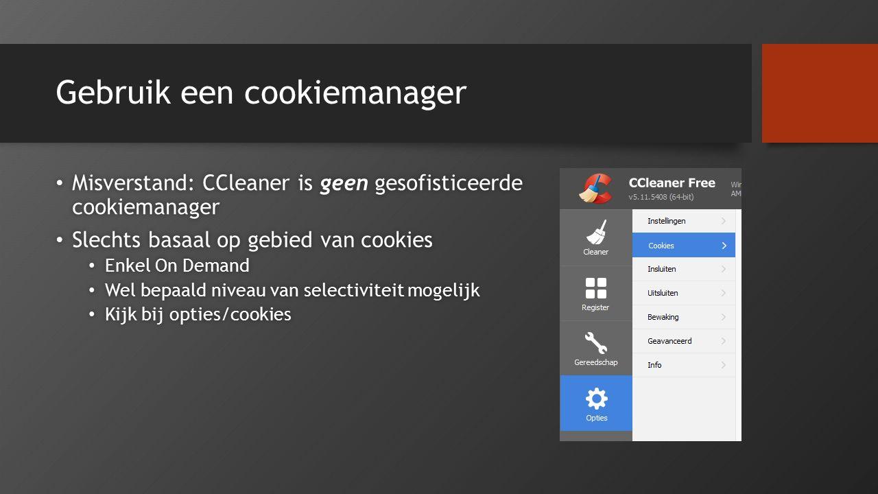 Gebruik een cookiemanager Misverstand: CCleaner is geen gesofisticeerde cookiemanager Misverstand: CCleaner is geen gesofisticeerde cookiemanager Slec